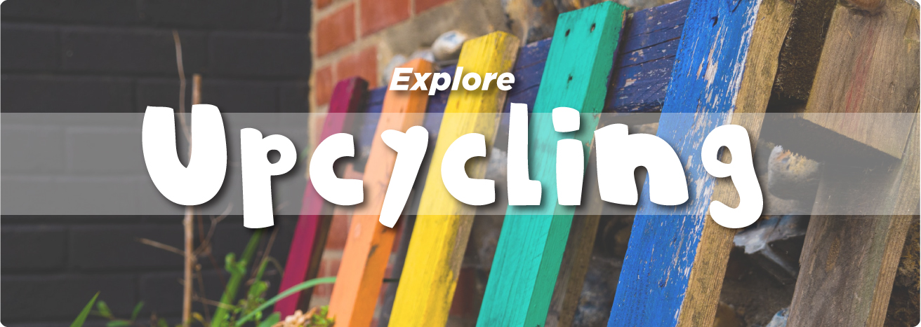 Explore Upcycling